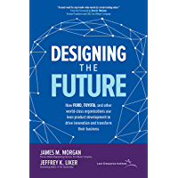Designing the Future: How Ford, Toyota, and other World-Class Organizations Use Lean Product Development to Drive…