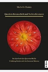 Quanten-Bewusstheit und Seelen-Resonanz. Im Spiel mit der Quanten-Welle Einklang finden mit der Inneren Stimme: Ratgeber Kindle Ausgabe