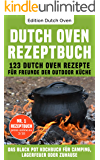 Dutch Oven Rezeptbuch: 123 Dutch Oven Rezepte für Freunde der Outdoor Küche. Das Black Pot Kochbuch für Camping, Lagerfeuer oder Zuhause. Bonus: Inkl. Nährwertangaben (Das Dutch Oven Kochbuch)
