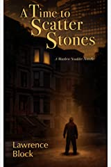 A Time to Scatter Stones: A Matthew Scudder Novella Kindle Edition