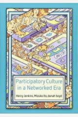 Participatory Culture in a Networked Era: A Conversation on Youth, Learning, Commerce, and Politics Paperback