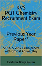 KVS PGT Chemistry Recruitment Exam Previous Year Paper*: *2016 & 2017 Exam papers with Official Answer Key (Excellence Brings Success Series Book 59)