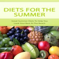 Diets For Summer - Great Summer Diets To Help You Look Your Best At The Beach