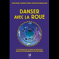 Danser avec la roue : La pratique de la roue de médecine selon les enseignants de Sun Bear