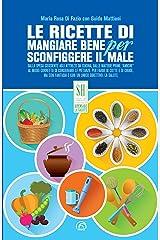 Le ricette di Mangiare bene per sconfiggere il male (SH Health Service - Ripensare la salute) Formato Kindle