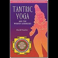 Tantric Yoga and the Wisdom Goddesses (Spiritual Secrets of Ayurveda) (English Edition)