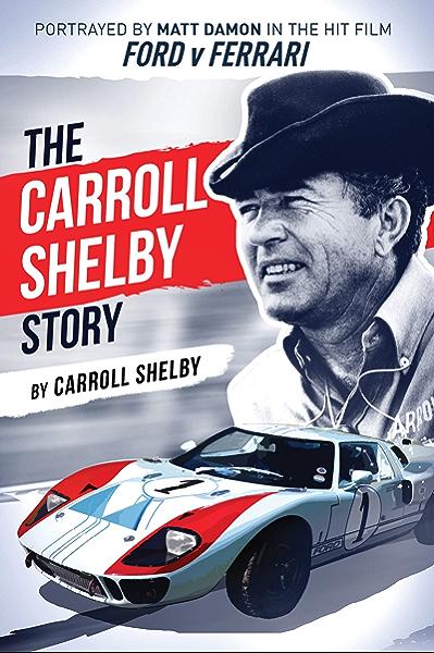 The Carroll Shelby Story Portrayed By Matt Damon In The Hit Film Ford V Ferrari English Edition Ebook Shelby Carroll Amazon De Kindle Shop