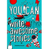 YOU CAN write awesome stories: Be amazing with this inspiring guide