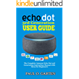 Echo Dot 3rd Generation User Guide: The Complete Amazon Echo Dot 3rd Generation Instruction Manual with Alexa for…