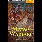 Mayan Warfare: The History of the Maya's Battles and Military Tactics (English Edition)