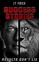 JT Foxx Success Stories: Results Don't Lie (English Edition)