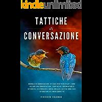 Tattiche Di Conversazione: Manuale Di Comunicazione Efficace: Come Iniziare Una Conversazione, Compiacere, Argomentare E…