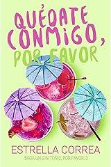 QUÉDATE CONMIGO, POR FAVOR: Novela Romántica Contemporánea (UN GIN-TONIC, POR FAVOR nº 3) Versión Kindle