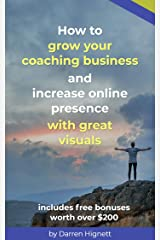 How to grow your coaching business and increase online presence with great visuals Kindle Edition