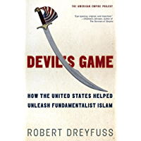 Devil's Game: How the United States Helped Unleash Fundamentalist Islam (American Empire Project) (English Edition)