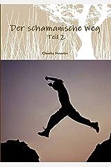 Der schamanische Weg - Teil 2: Ein ungewöhnliches Lehrbuch zum Selbststudium  oder besser zur Selbsterfahrung (Schamanismus) Kindle Ausgabe