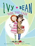 Ivy and Bean Take the Case: Book 10 (Best Friends Books for Kids, Elementary School Books, Early Chapter Books) (Ivy…