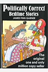 Politically Correct Bedtime Stories: A Collection of Modern Tales for Our Life and Times Kindle Edition
