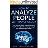 How to Analyze People with Psychology: The Ultimate Guide to Speed Reading People through Body Language Analysis and Behavior