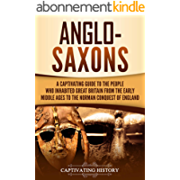 Anglo-Saxons: A Captivating Guide to the People Who Inhabited Great Britain from the Early Middle Ages to the Norman…