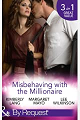 Misbehaving With The Millionaire: The Millionaire's Misbehaving Mistress (Kept for His Pleasure) / Married Again to the Millionaire / Captive in the Millionaire's ... a Billionaire) (Mills & Boon By Request) Kindle Edition