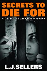 Secrets to Die For (A Detective Jackson Mystery) Kindle Edition