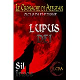 Lupus Dei - Le Cronache di Aeegean (LCDA - Le Cronache di Aeegean Vol. 1)