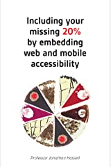 Including your missing 20% by embedding web and mobile accessibility Kindle Edition