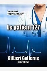 Le patient 127 (Thriller / Polar): Amnésique ou psychopathe ? Format Kindle