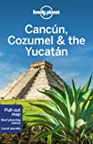 Cancun, Cozumel & the Yucatan (Lonely Planet Travel Guide)