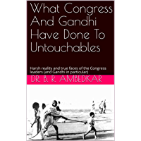 What Congress And Gandhi Have Done To Untouchables