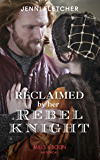Reclaimed By Her Rebel Knight (Mills & Boon Historical)