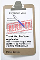 Thank You For Your Application: The Facebook Faux-pas That Could Foul Up Your Chances of Getting That Dream Job Kindle Edition