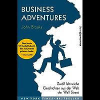 Business Adventures: Zwölf lehrreiche Geschichten aus der Welt der Wall Street (German Edition)