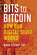 Bits to Bitcoin – How Our Digital Stuff Works (The MIT Press)