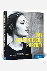 Das authentische Porträt: So gelingen ausdrucksstarke Porträtaufnahmen! Gebundene Ausgabe