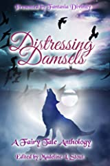 Distressing Damsels: A Fairy Tale Anthology Kindle Edition