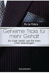 """Geheime Tricks für mehr Gehalt: Ein Chef verrät, wie Sie Ihren Chef überzeugen - Vom Autor des SPIEGEL-Bestsellers """"Ich arbeite in einem Irrenhaus"""" - Kindle Ausgabe"""