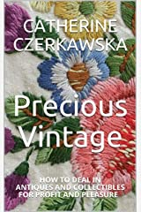 Precious Vintage: How to Deal in Antiques and  Collectibles for Profit and Pleasure Kindle Edition