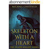 Skeleton with a Heart: A light Humour filled Epic Power Fantasy Series (Death Knight Series Book 1) (English Edition)