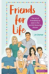 Friends for Life: The art of friendship as seen in the world's favourite sitcom Kindle Edition