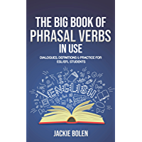 The Big Book of Phrasal Verbs in Use: Dialogues, Definitions & Practice for ESL/EFL Students (Learn to Speak English…