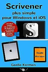 Scrivener plus simple pour Windows et iOS: coffret de deux guides pratiques francophones (Collection Pratique Guide Kermen t. 5) Format Kindle