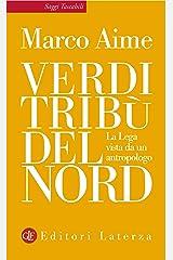 Verdi tribù del Nord: La Lega vista da un antropologo (Saggi tascabili Laterza Vol. 367) Formato Kindle