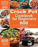 Crock Pot Cookbook for Beginners: 600 Quick, Easy and Delicious Crock Pot Recipes for Everyday Meals - Foolproof…
