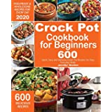 Crock Pot Cookbook for Beginners: 600 Quick, Easy and Delicious Crock Pot Recipes for Everyday Meals - Foolproof & Wholesome