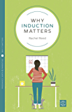 Why Induction Matters (Why It Matters Book 14)