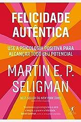 Felicidade autêntica (Nova edição): Use a psicologia positiva para alcançar todo seu potencial (Portuguese Edition) Kindle Edition