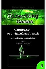 Gameplay vs. Spielmechanik - Games als Komposition (Directing Games 4) Kindle Ausgabe