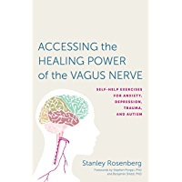 Accessing the Healing Power of the Vagus Nerve: Self-Help Exercises for Anxiety, Depression, Trauma, and Autism (English…